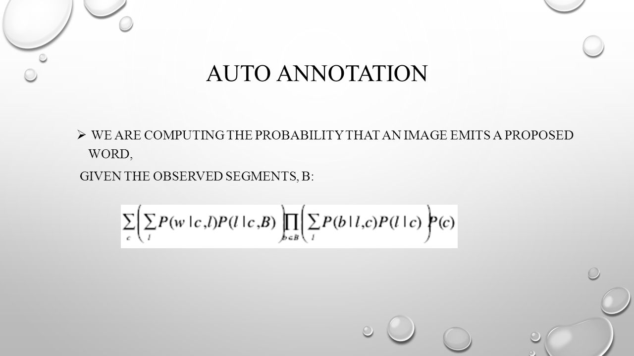 AUTO ANNOTATION WE ARE COMPUTING THE PROBABILITY THAT AN IMAGE EMITS A PROPOSED WORD, GIVEN THE OBSERVED SEGMENTS, B: