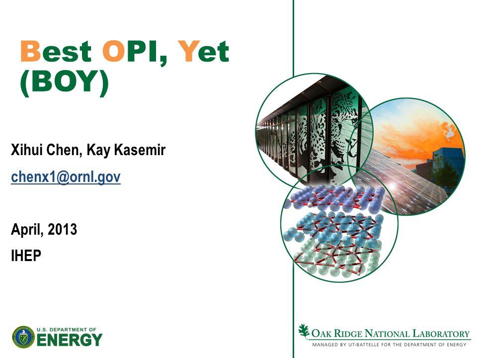 Best OPI, Yet (BOY) Xihui Chen, Kay Kasemir chenx1@ornl.gov April, 2013 IHEP