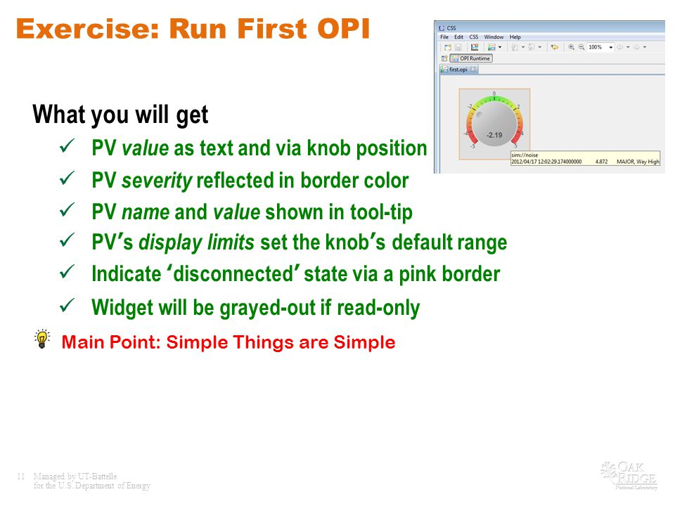 11Managed by UT-Battelle for the U.S. Department of Energy Exercise: Run First OPI What you will get PV value as text and via knob position PV severit