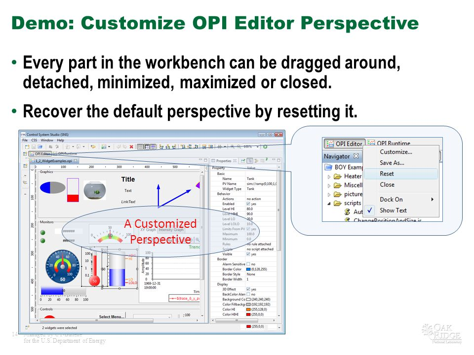 14Managed by UT-Battelle for the U.S. Department of Energy Demo: Customize OPI Editor Perspective Every part in the workbench can be dragged around, d