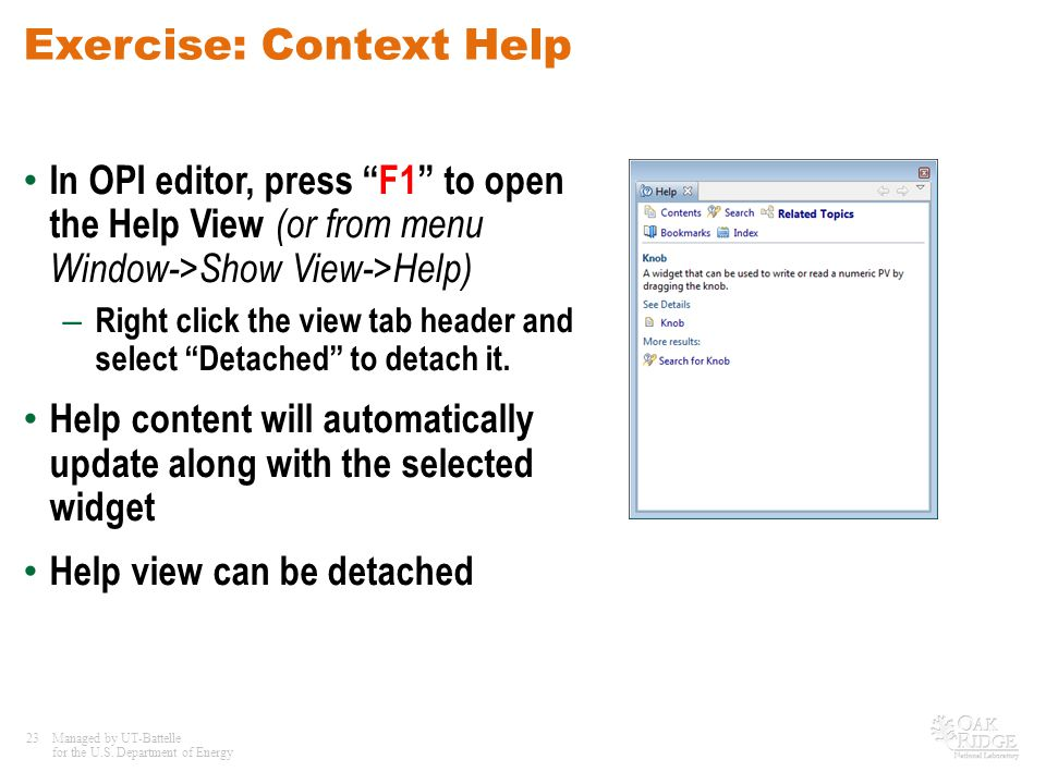 23Managed by UT-Battelle for the U.S. Department of Energy Exercise: Context Help In OPI editor, press F1 to open the Help View (or from menu Window->