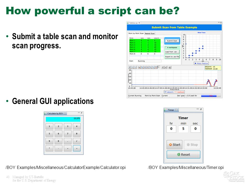 40Managed by UT-Battelle for the U.S. Department of Energy How powerful a script can be? Submit a table scan and monitor scan progress. General GUI ap