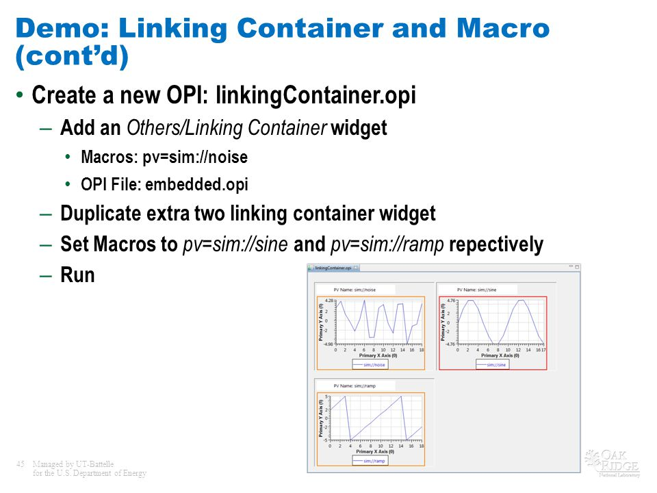 45Managed by UT-Battelle for the U.S. Department of Energy Demo: Linking Container and Macro (contd) Create a new OPI: linkingContainer.opi – Add an O