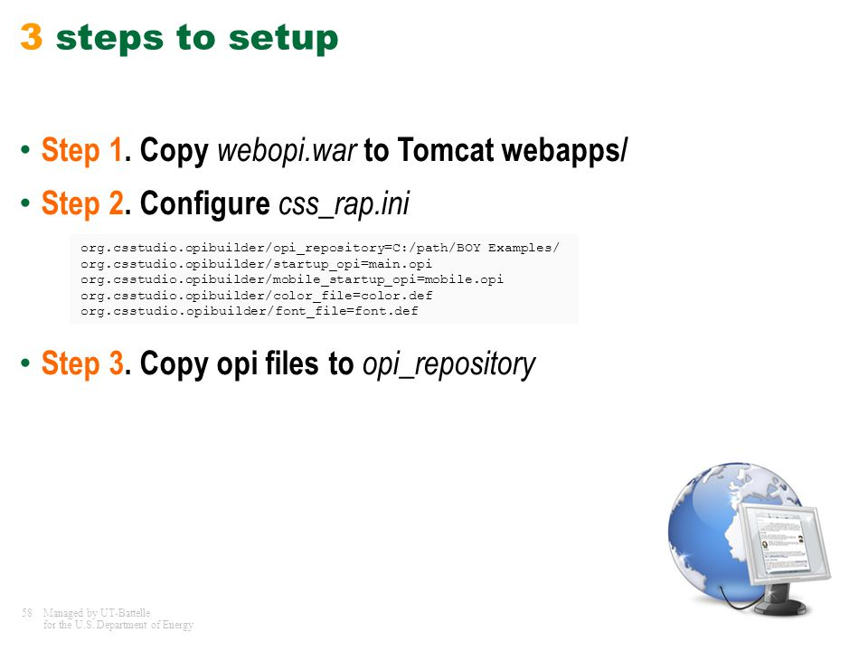 58Managed by UT-Battelle for the U.S. Department of Energy 3 steps to setup Step 1. Copy webopi.war to Tomcat webapps/ Step 2. Configure css_rap.ini S