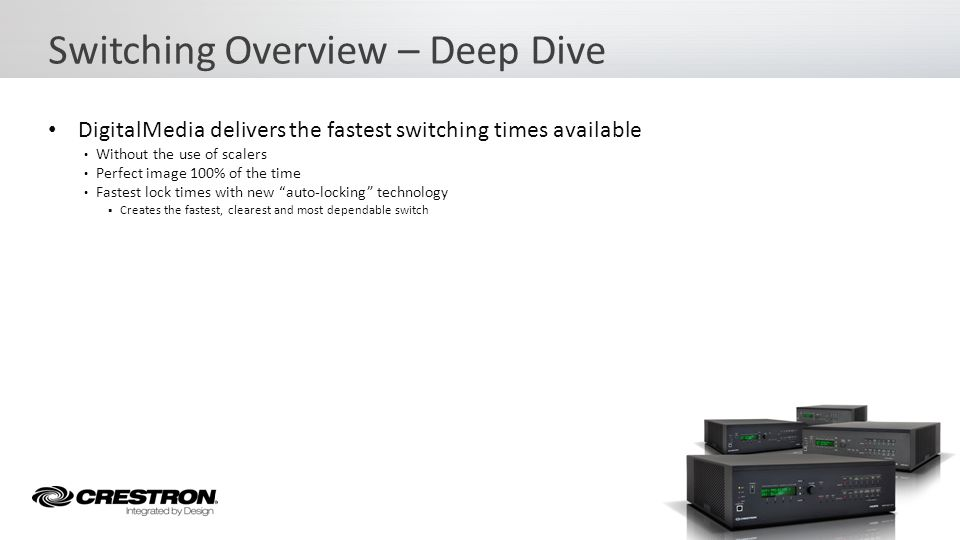 DigitalMedia delivers the fastest switching times available Without the use of scalers Perfect image 100% of the time Fastest lock times with new auto