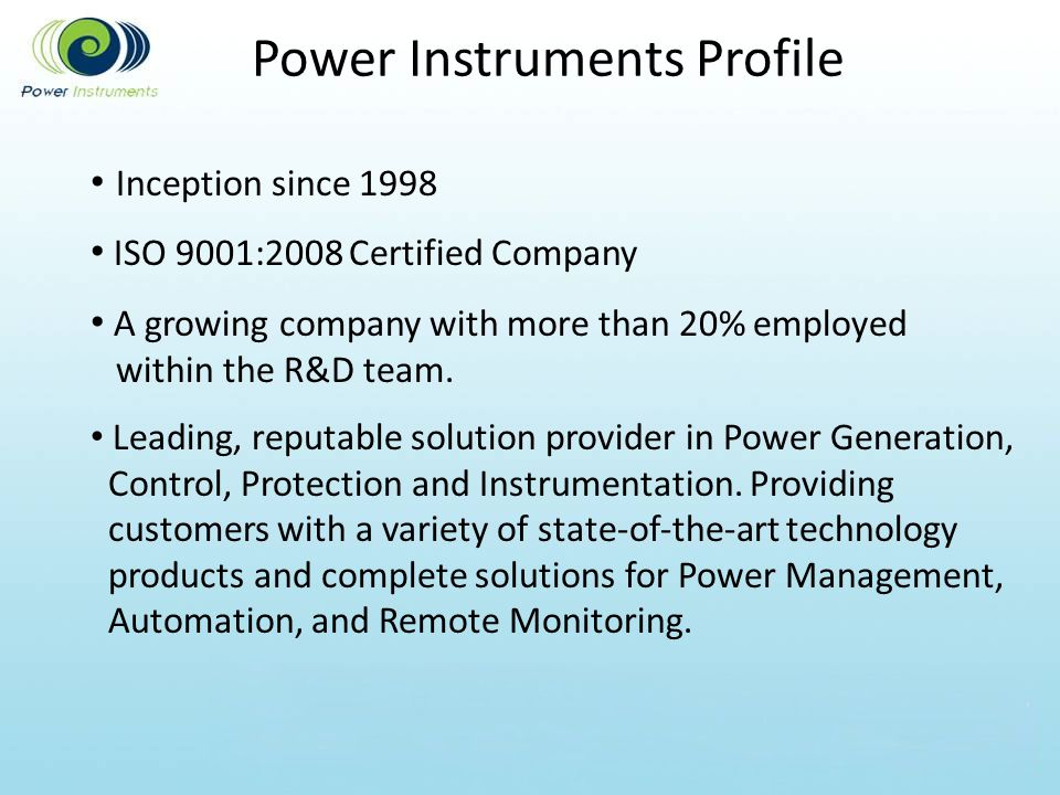 Power Instruments Profile Inception since 1998 ISO 9001:2008 Certified Company A growing company with more than 20% employed within the R&D team. Lead