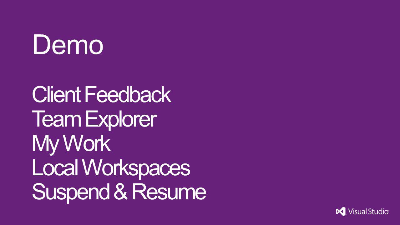 Client Feedback Team Explorer My Work Local Workspaces Suspend & Resume Demo