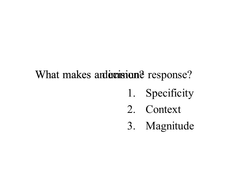 What makes an immune response?What makes a decision? 1.Specificity 2.Context 3.Magnitude