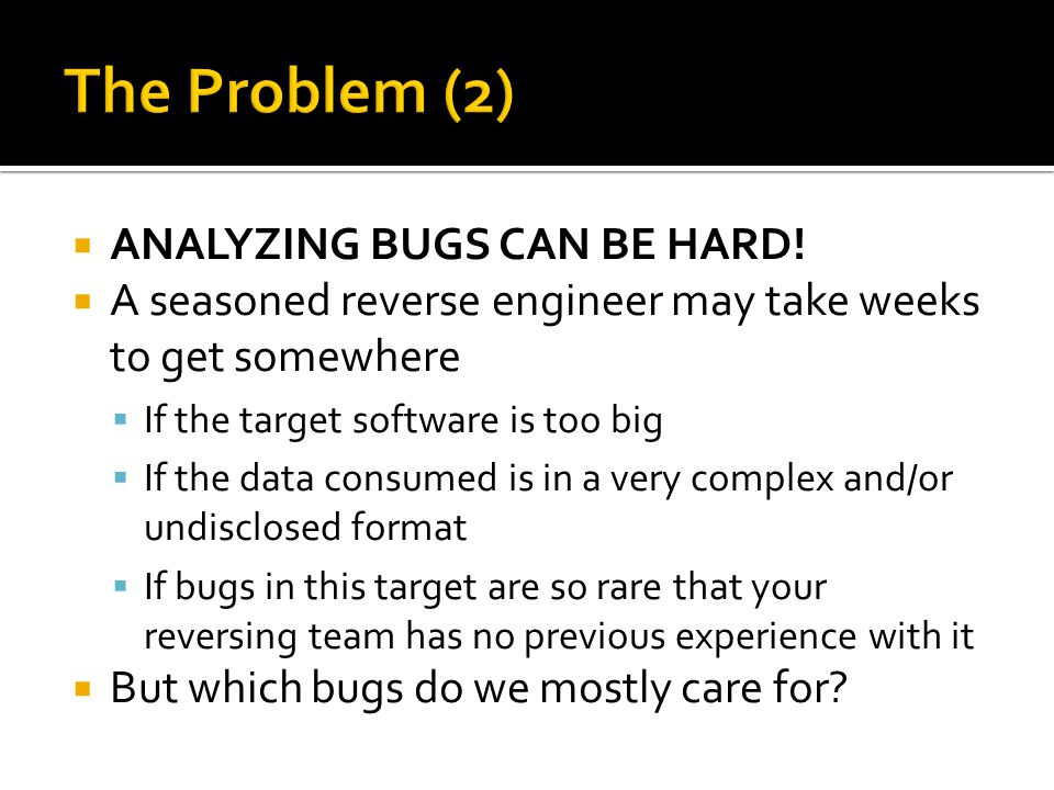 ANALYZING BUGS CAN BE HARD.