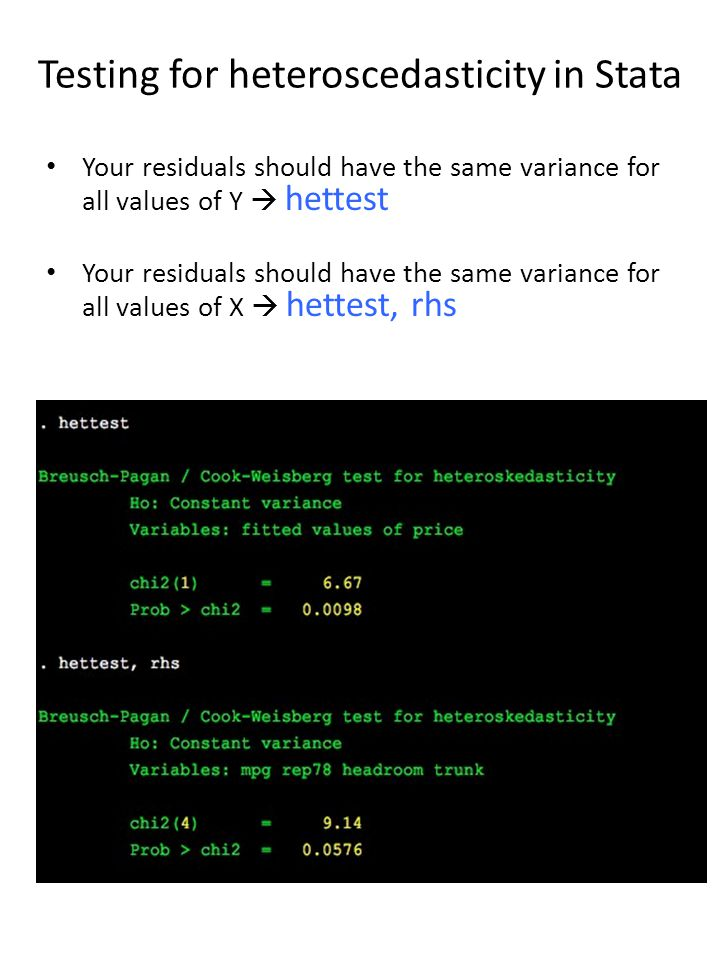 Testing for heteroscedasticity in Stata Your residuals should have the same variance for all values of Y hettest Your residuals should have the same v