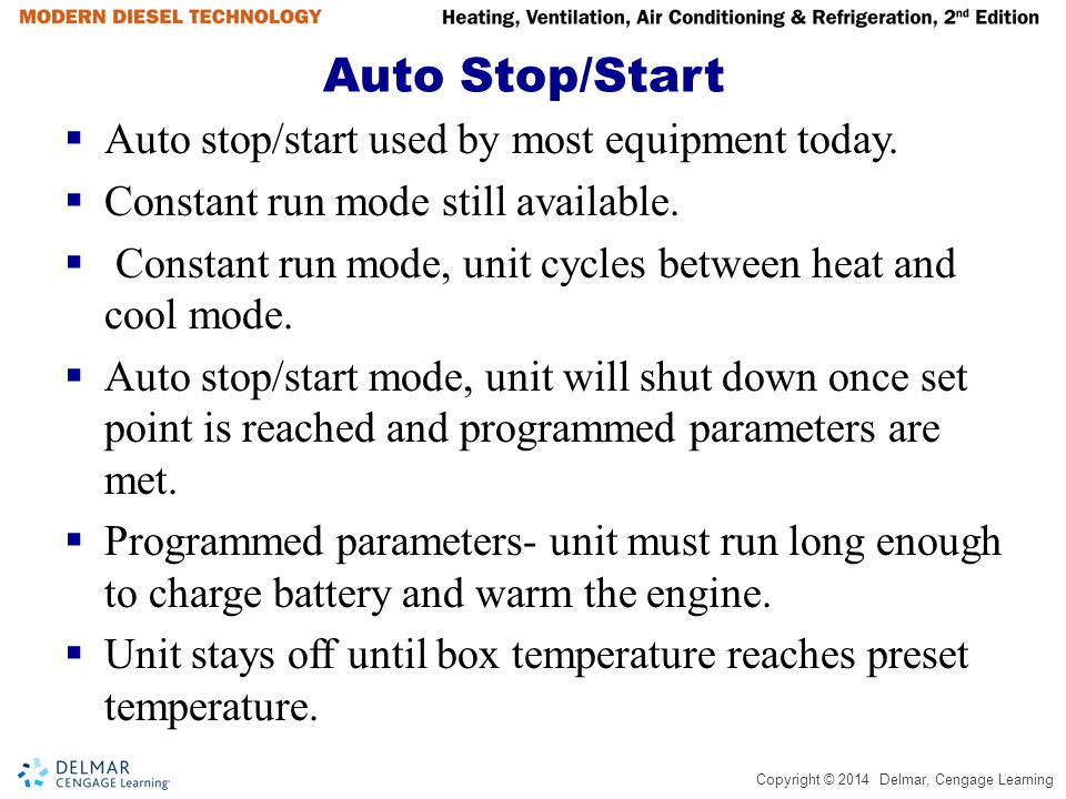 Copyright © 2014 Delmar, Cengage Learning Auto Stop/Start Auto stop/start used by most equipment today. Constant run mode still available. Constant ru