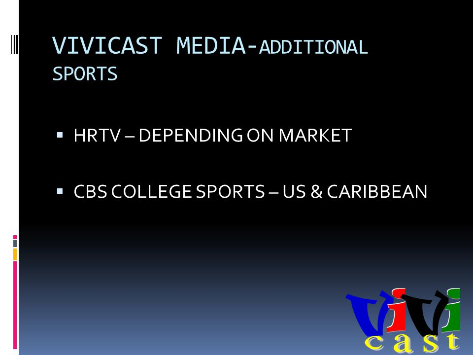 VIVICAST MEDIA- ADDITIONAL SPORTS HRTV – DEPENDING ON MARKET CBS COLLEGE SPORTS – US & CARIBBEAN