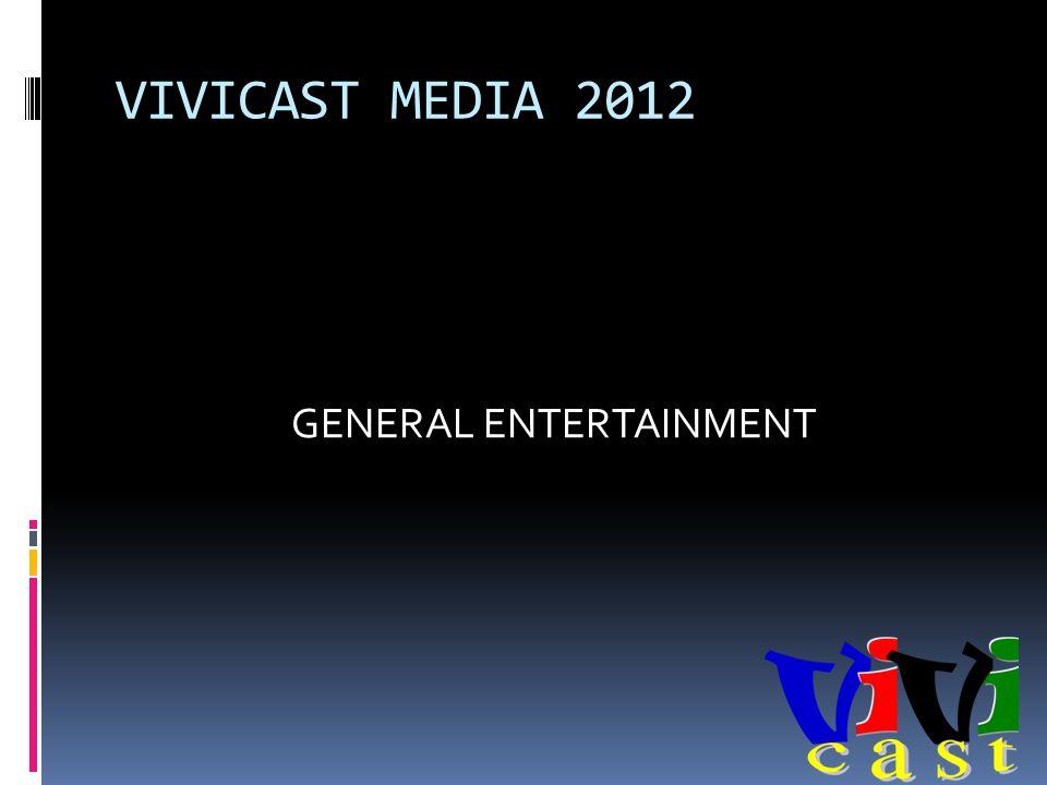 VIVICAST MEDIA 2012 GENERAL ENTERTAINMENT
