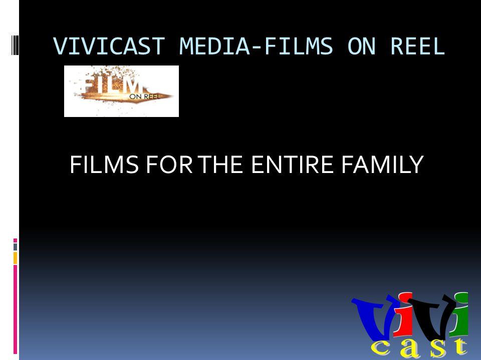 VIVICAST MEDIA-FILMS ON REEL FILMS FOR THE ENTIRE FAMILY