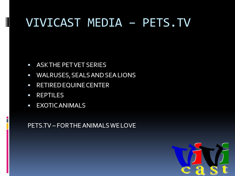 VIVICAST MEDIA – PETS.TV ASK THE PET VET SERIES WALRUSES, SEALS AND SEA LIONS RETIRED EQUINE CENTER REPTILES EXOTIC ANIMALS PETS.TV – FOR THE ANIMALS WE LOVE