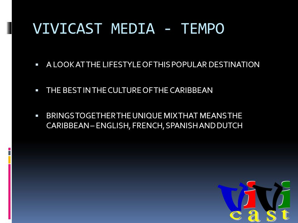 VIVICAST MEDIA - TEMPO A LOOK AT THE LIFESTYLE OF THIS POPULAR DESTINATION THE BEST IN THE CULTURE OF THE CARIBBEAN BRINGS TOGETHER THE UNIQUE MIX THAT MEANS THE CARIBBEAN – ENGLISH, FRENCH, SPANISH AND DUTCH