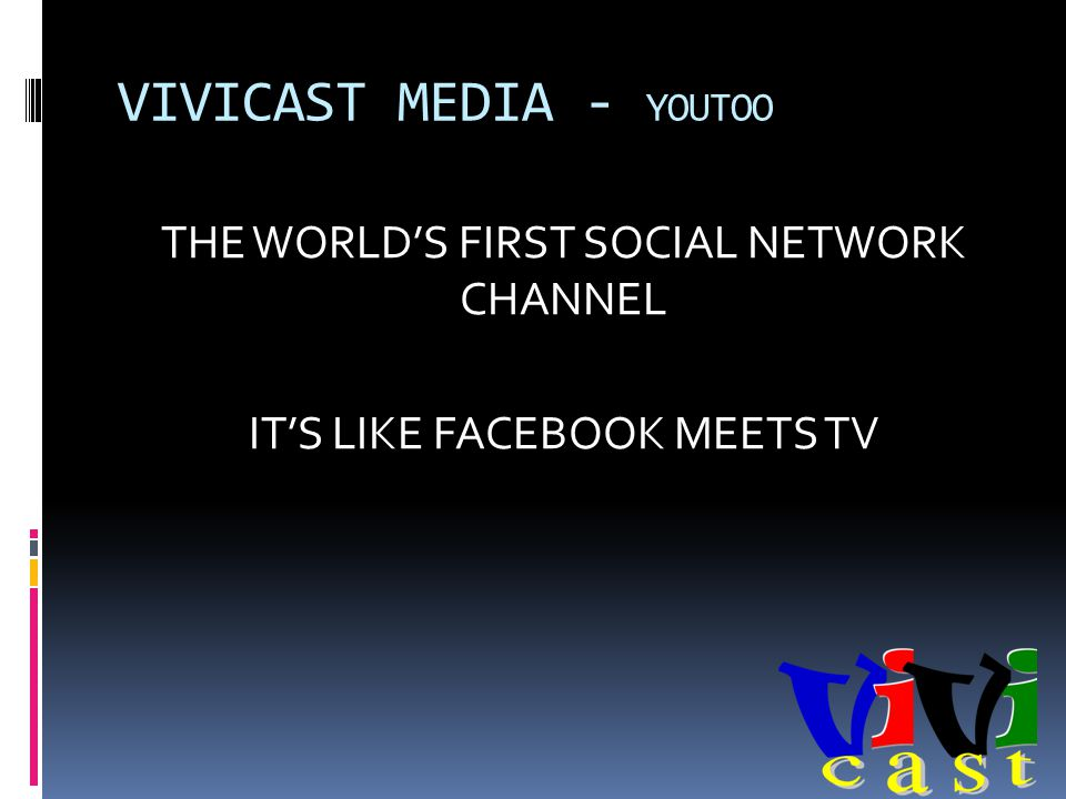 VIVICAST MEDIA - YOUTOO THE WORLDS FIRST SOCIAL NETWORK CHANNEL ITS LIKE FACEBOOK MEETS TV