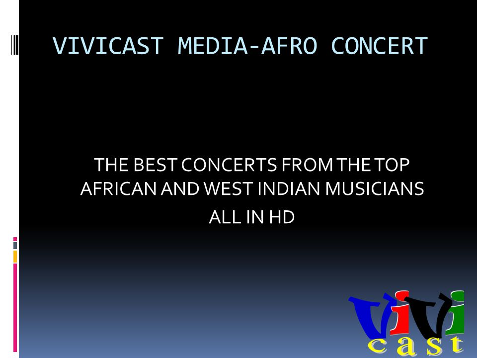 VIVICAST MEDIA-AFRO CONCERT THE BEST CONCERTS FROM THE TOP AFRICAN AND WEST INDIAN MUSICIANS ALL IN HD
