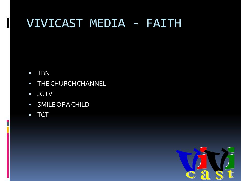 VIVICAST MEDIA - FAITH TBN THE CHURCH CHANNEL JC TV SMILE OF A CHILD TCT
