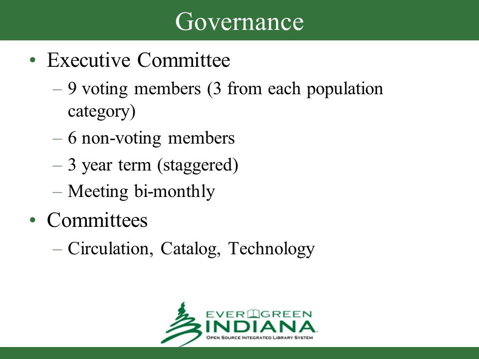 Governance Executive Committee –9 voting members (3 from each population category) –6 non-voting members –3 year term (staggered) –Meeting bi-monthly Committees –Circulation, Catalog, Technology