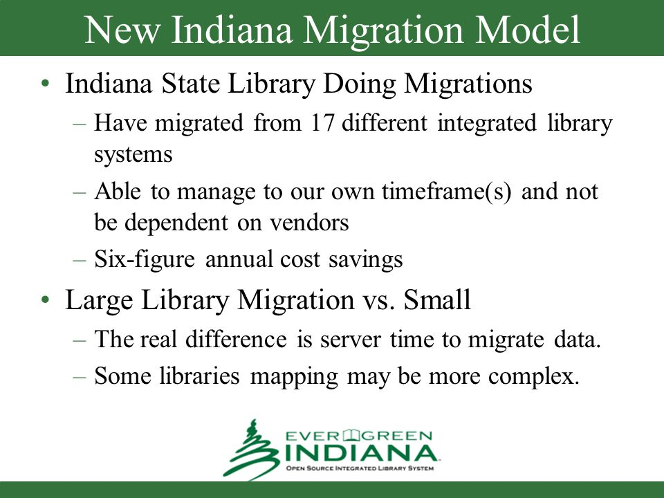 Evergreen Indiana Expenses Expenses Covered by Migrating Library –Data extraction –Migration of transactional data –Hardware maintenance