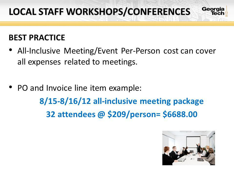 LOCAL STAFF WORKSHOPS/CONFERENCES BEST PRACTICE All-Inclusive Meeting/Event Per-Person cost can cover all expenses related to meetings.