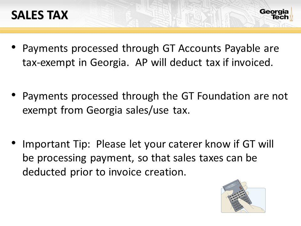 SALES TAX Payments processed through GT Accounts Payable are tax-exempt in Georgia.