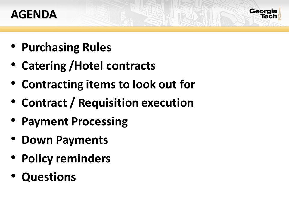 AGENDA Purchasing Rules Catering /Hotel contracts Contracting items to look out for Contract / Requisition execution Payment Processing Down Payments Policy reminders Questions