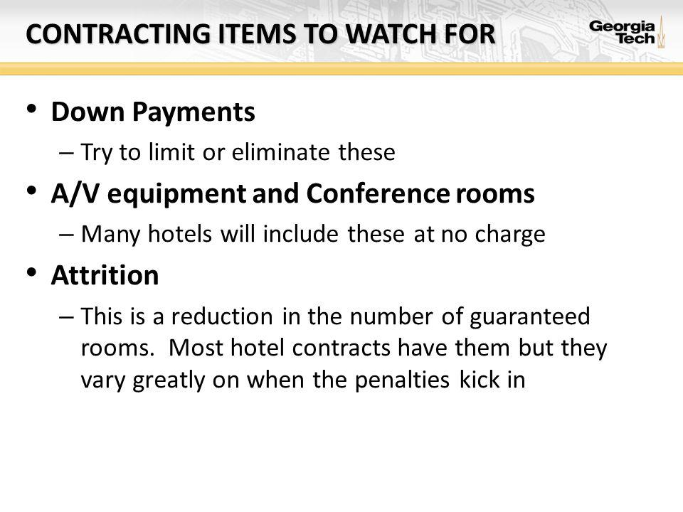 CONTRACTING ITEMS TO WATCH FOR Down Payments – Try to limit or eliminate these A/V equipment and Conference rooms – Many hotels will include these at no charge Attrition – This is a reduction in the number of guaranteed rooms.