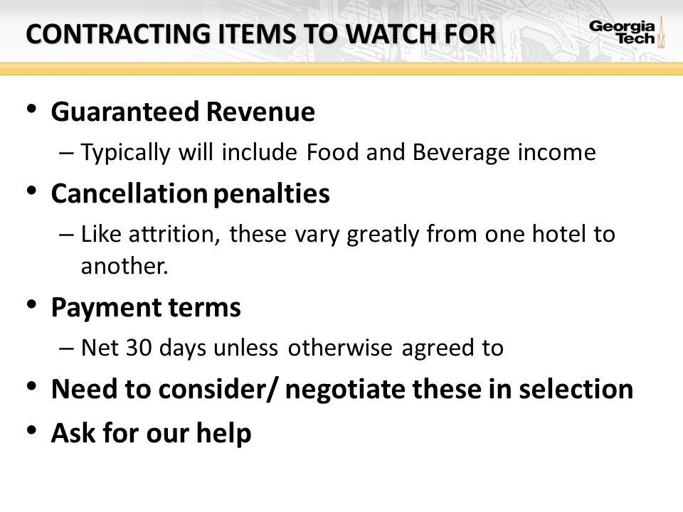 CONTRACTING ITEMS TO WATCH FOR Guaranteed Revenue – Typically will include Food and Beverage income Cancellation penalties – Like attrition, these vary greatly from one hotel to another.