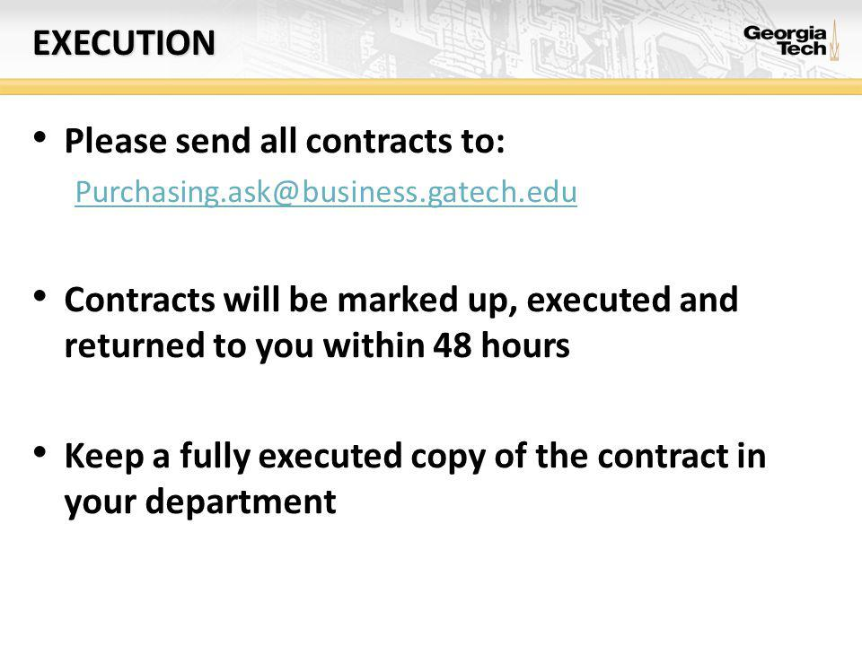 EXECUTION Please send all contracts to: Contracts will be marked up, executed and returned to you within 48 hours Keep a fully executed copy of the contract in your department