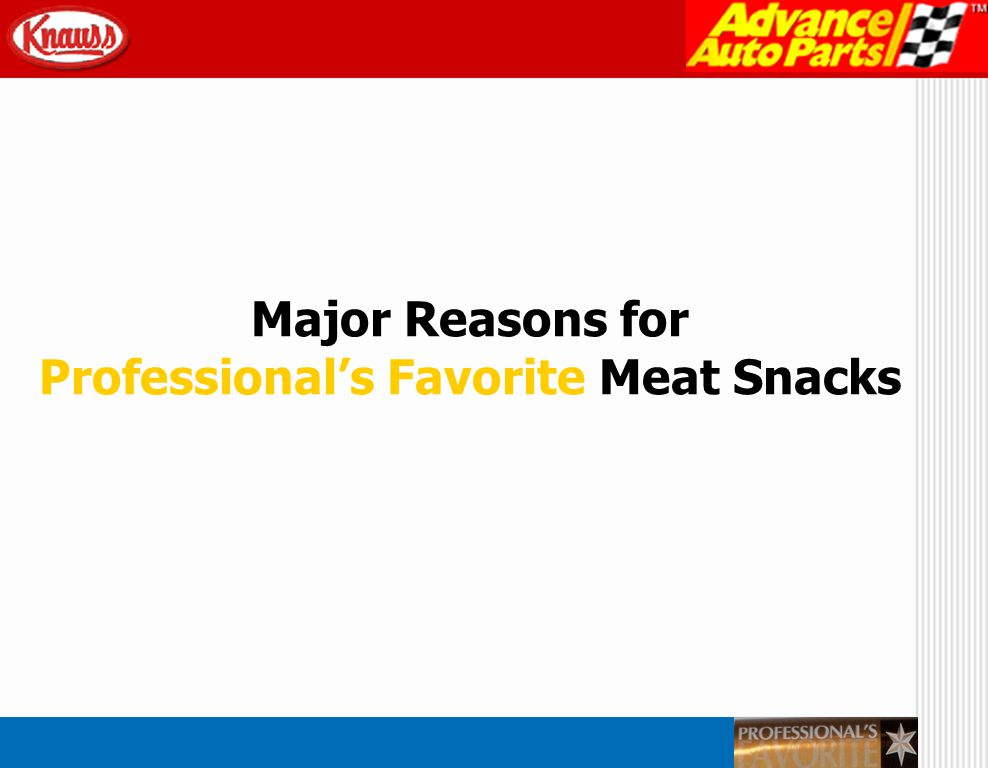 Major reasons why Advance Auto parts should institute a Corporate Brand Meat Snacks program, under the Professionals Favorite brand name, include...
