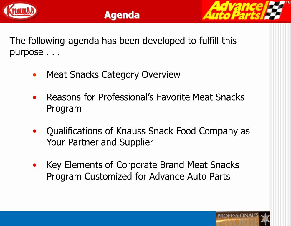The following agenda has been developed to fulfill this purpose... Meat Snacks Category Overview Reasons for Professionals Favorite Meat Snacks Progra