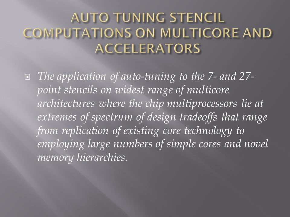 The application of auto-tuning to the 7- and 27- point stencils on widest range of multicore architectures where the chip multiprocessors lie at extre