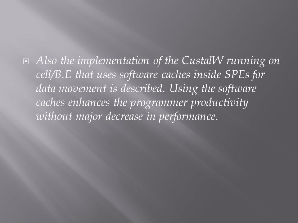 Also the implementation of the CustalW running on cell/B.E that uses software caches inside SPEs for data movement is described. Using the software ca