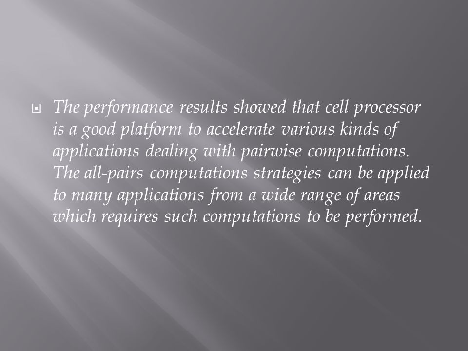 The performance results showed that cell processor is a good platform to accelerate various kinds of applications dealing with pairwise computations.