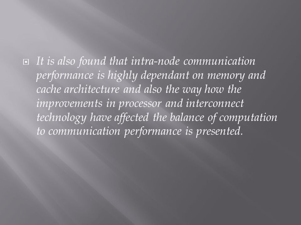 It is also found that intra-node communication performance is highly dependant on memory and cache architecture and also the way how the improvements