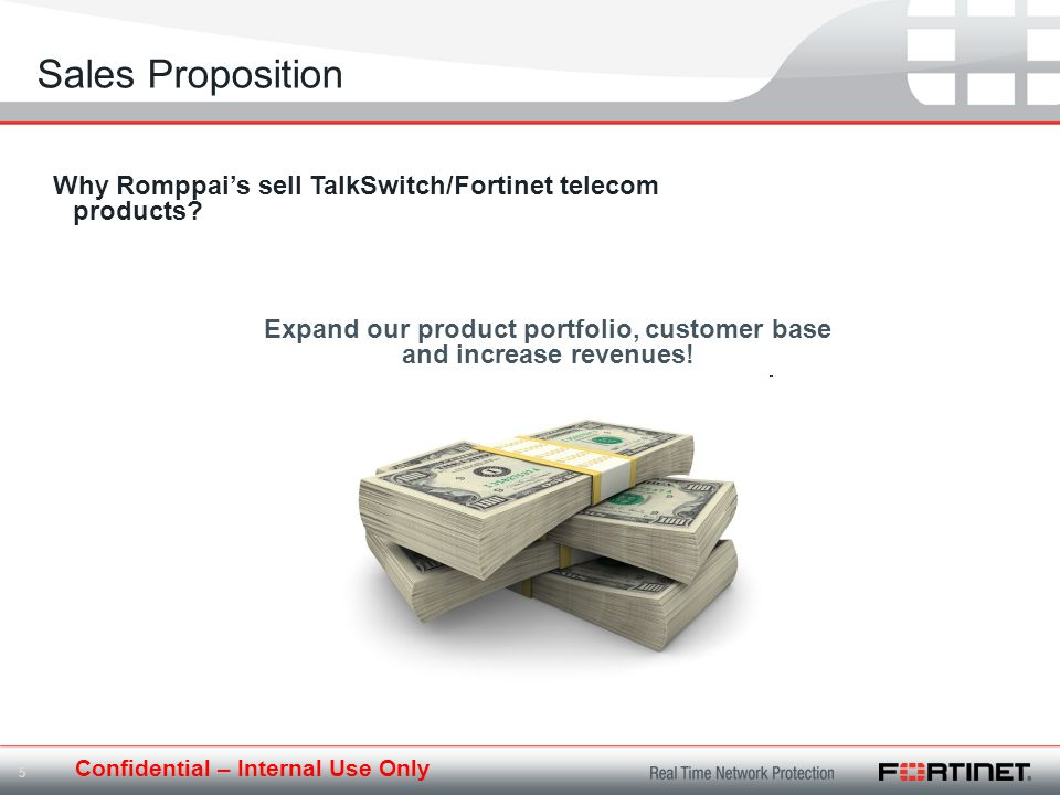 Confidential – Internal Use Only 5 Why Romppais sell TalkSwitch/Fortinet telecom products.