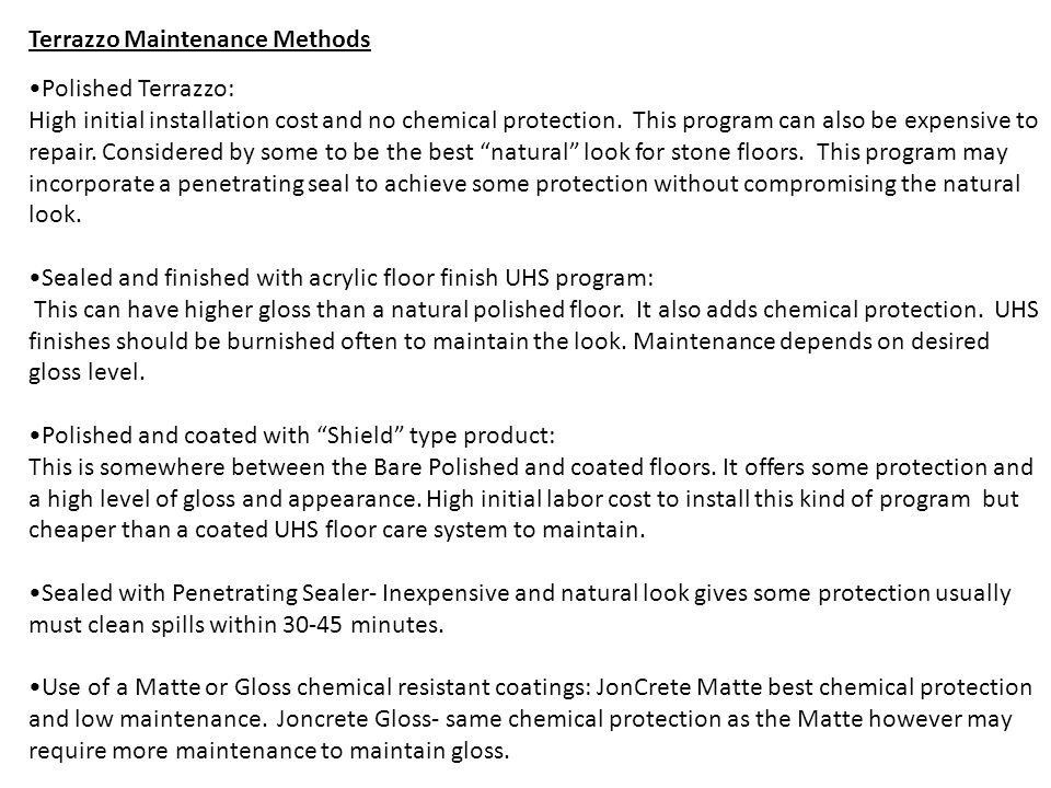 Terrazzo Maintenance Methods Polished Terrazzo: High initial installation cost and no chemical protection.