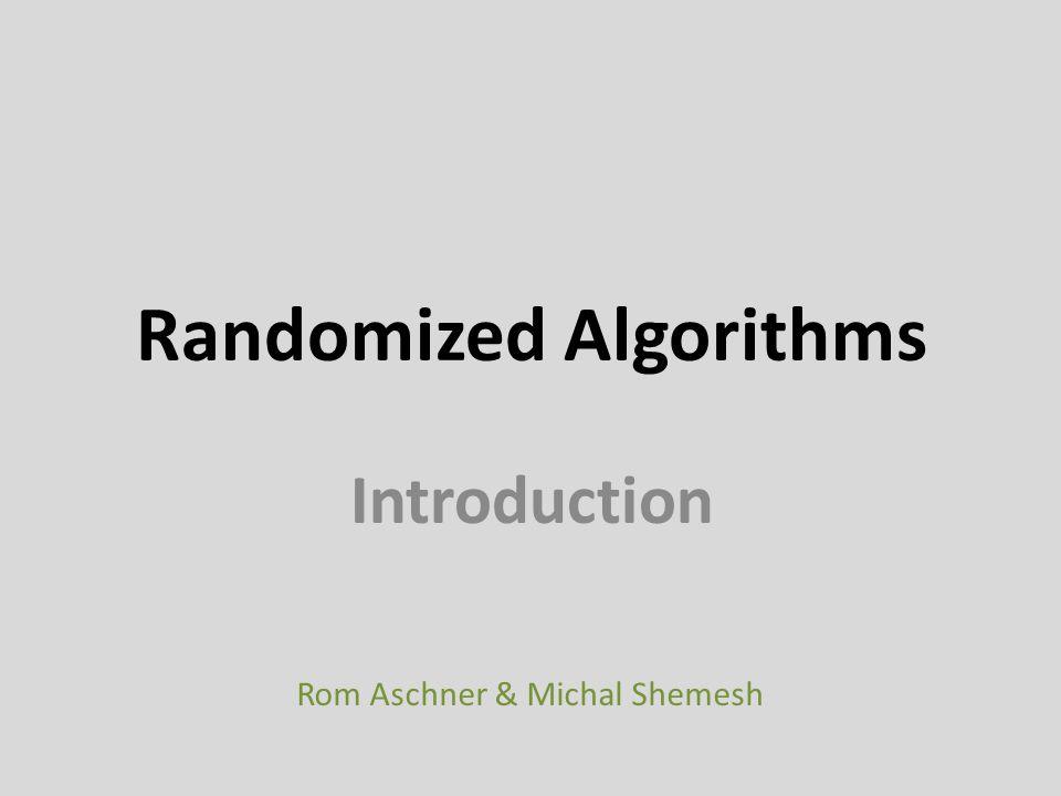Randomized Algorithms Introduction Rom Aschner & Michal Shemesh