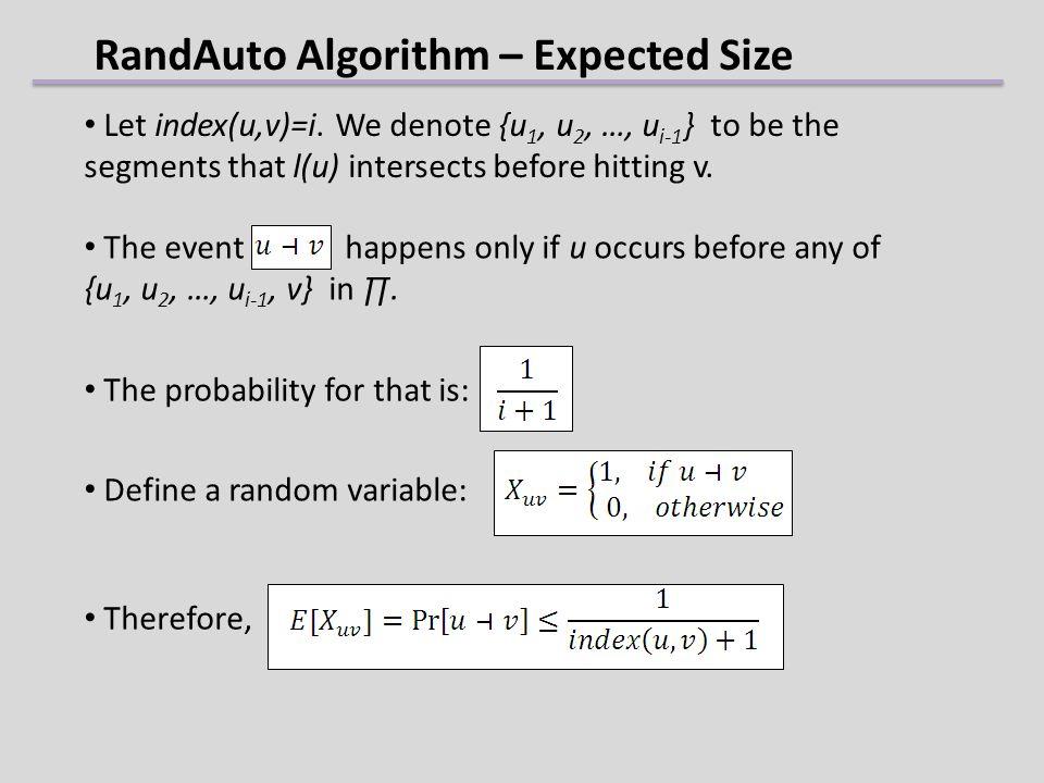 The event happens only if u occurs before any of {u 1, u 2, …, u i-1, v} in. RandAuto Algorithm – Expected Size Let index(u,v)=i. We denote {u 1, u 2,