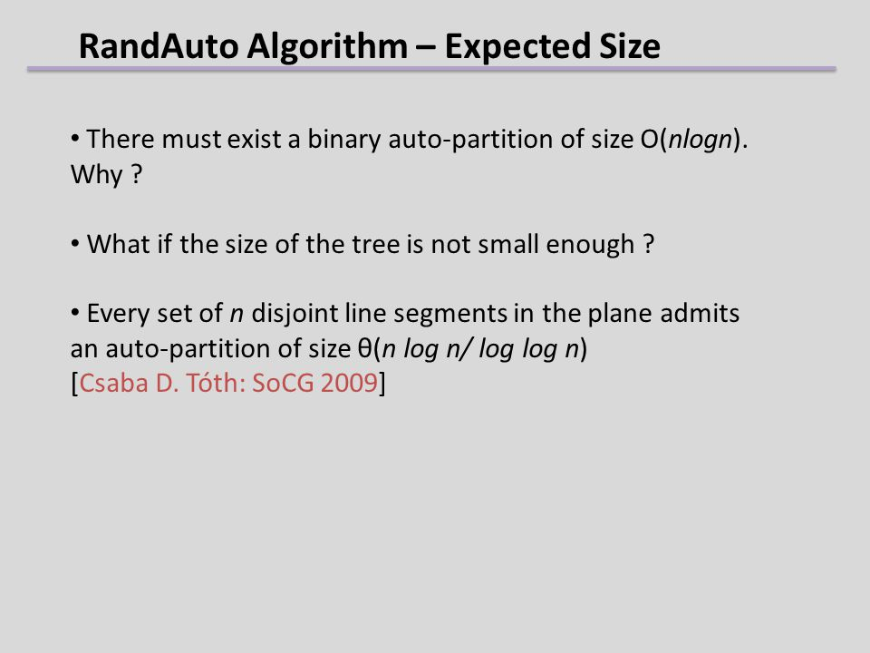 RandAuto Algorithm – Expected Size There must exist a binary auto-partition of size O(nlogn). Why ? What if the size of the tree is not small enough ?