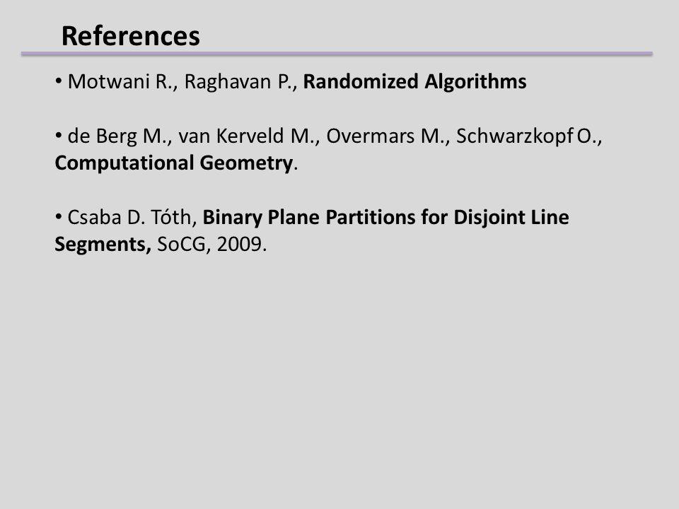 References Motwani R., Raghavan P., Randomized Algorithms de Berg M., van Kerveld M., Overmars M., Schwarzkopf O., Computational Geometry.
