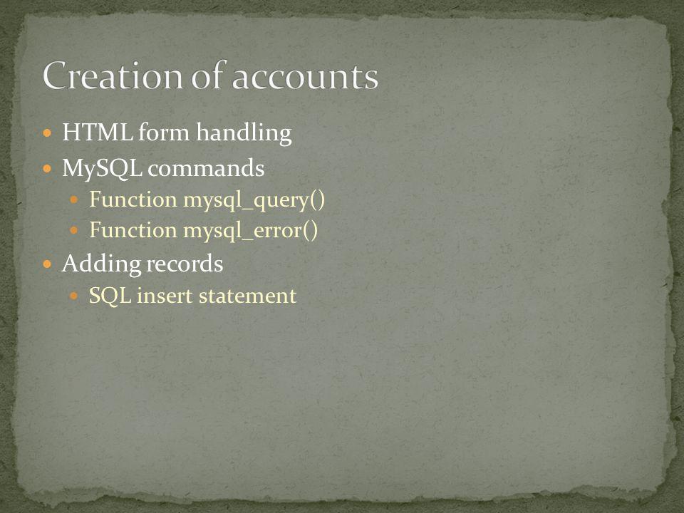 HTML form handling MySQL commands Function mysql_query() Function mysql_error() Adding records SQL insert statement
