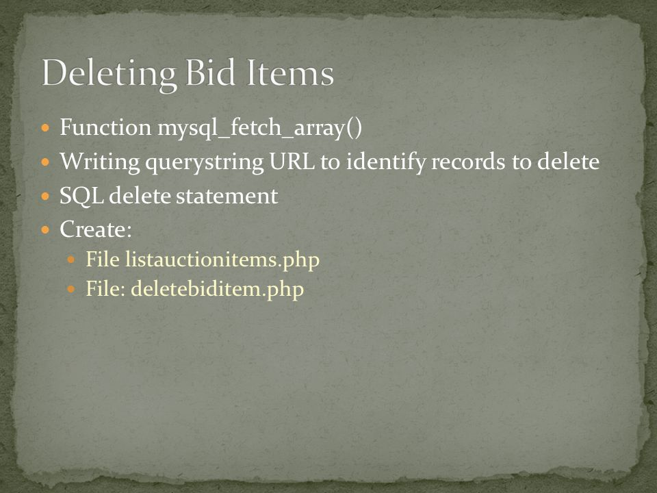 Function mysql_fetch_array() Writing querystring URL to identify records to delete SQL delete statement Create: File listauctionitems.php File: delete
