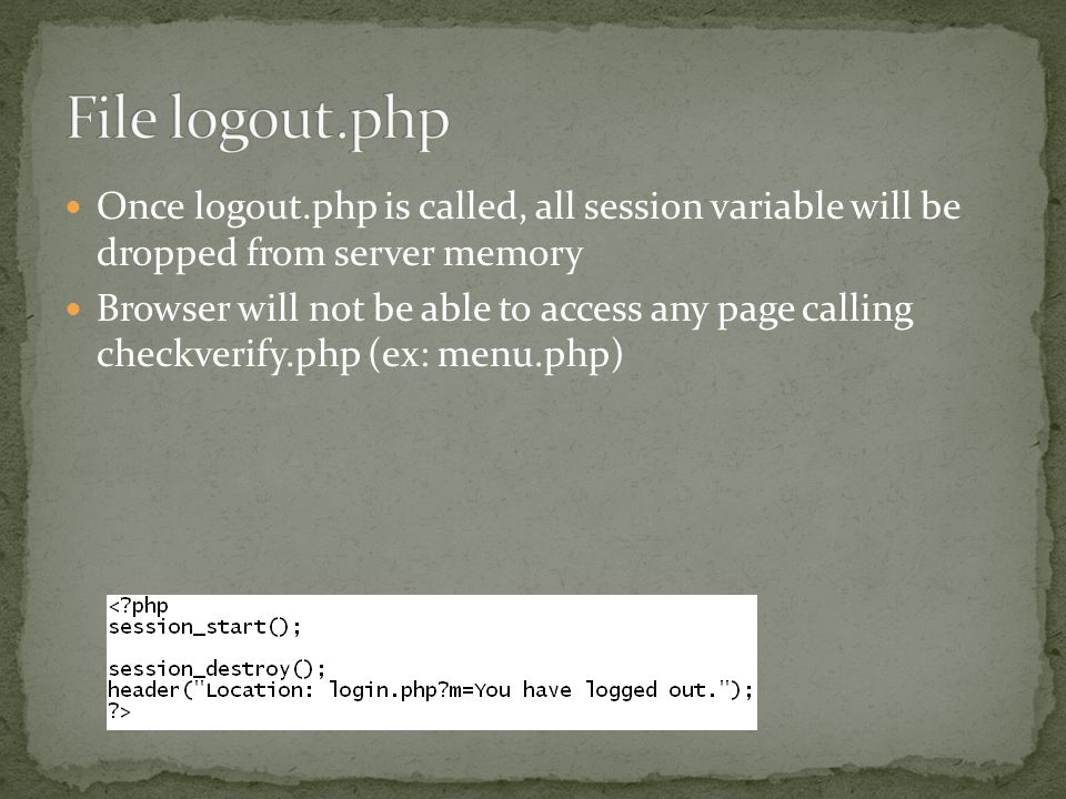 Once logout.php is called, all session variable will be dropped from server memory Browser will not be able to access any page calling checkverify.php (ex: menu.php)