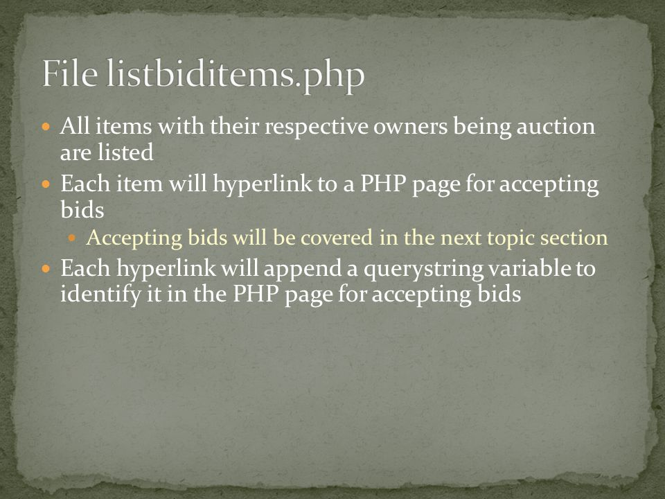 All items with their respective owners being auction are listed Each item will hyperlink to a PHP page for accepting bids Accepting bids will be cover