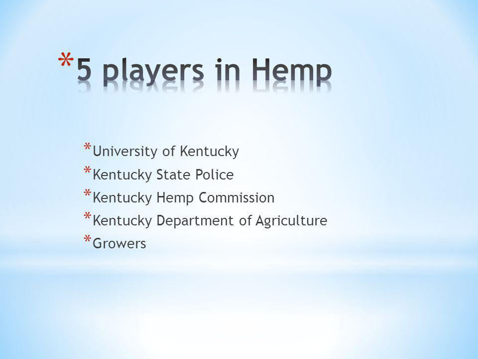 * University of Kentucky * Kentucky State Police * Kentucky Hemp Commission * Kentucky Department of Agriculture * Growers