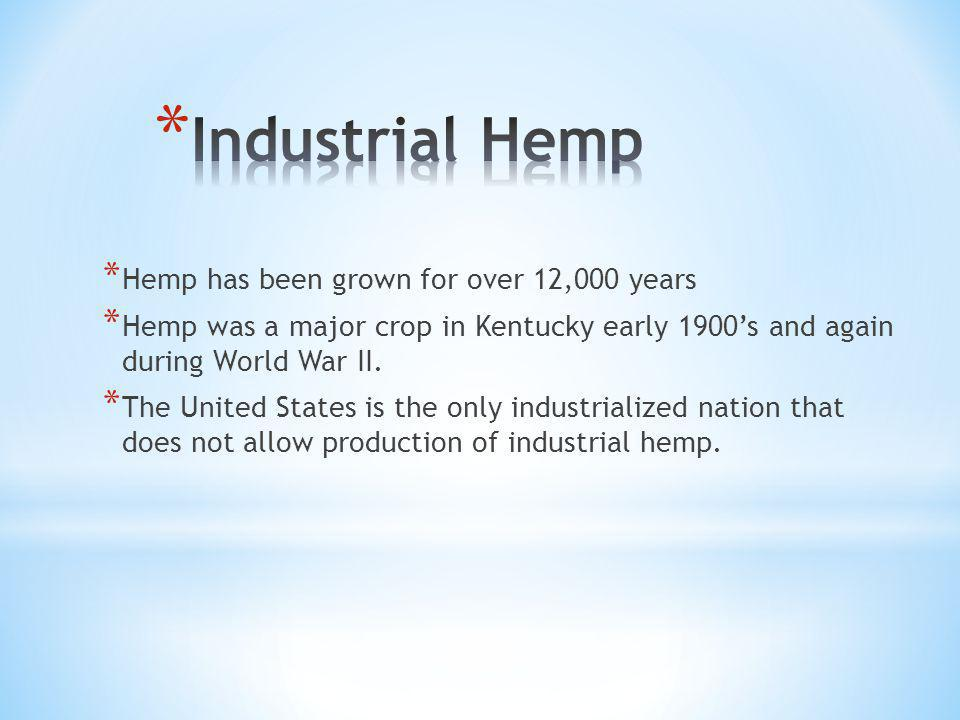 * Hemp has been grown for over 12,000 years * Hemp was a major crop in Kentucky early 1900s and again during World War II.