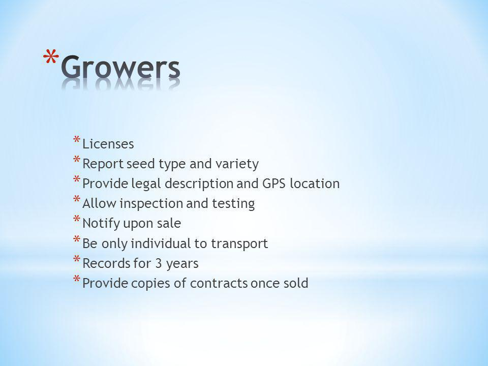 * Licenses * Report seed type and variety * Provide legal description and GPS location * Allow inspection and testing * Notify upon sale * Be only individual to transport * Records for 3 years * Provide copies of contracts once sold